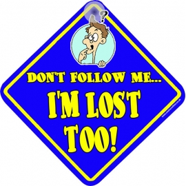 Don't Follow Me I'm Lost Too! Novelty Car Window Sign